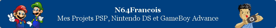 N64Francois - Mes Projets PSP, Nintendo DS et GameBoy Advance